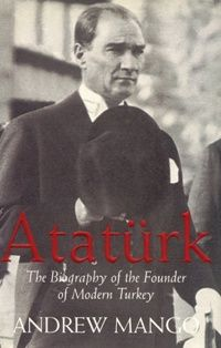 Atatürk - The Biography of the Founder of Modern Turkey