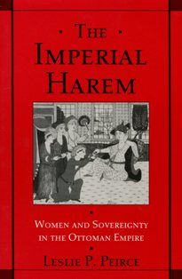 The Imperial Harem Women And Sovereignty in the Ottoman Empire