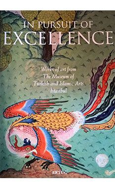 In Pursuit of Excellence: Works of Art from The Museum of Turkish and Islamic Arts İstanbul